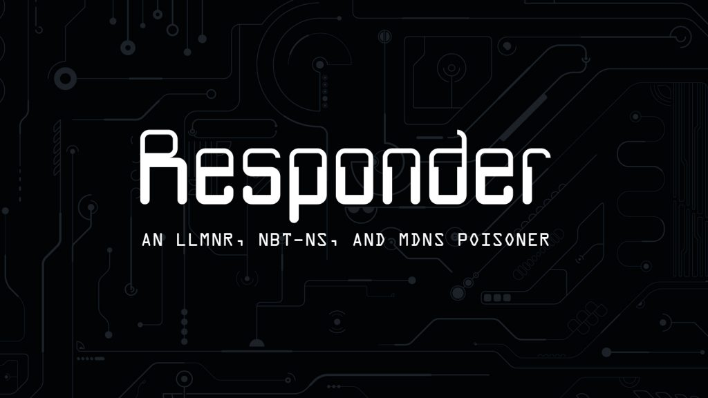 Responder – An LLMNR, NBT-NS, and mDNS Poisoner
