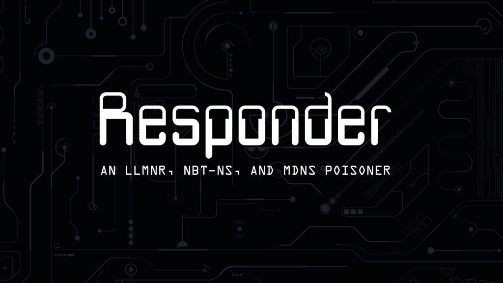 Responder – An LLMNR, NBT-NS, and mDNS Poisoner