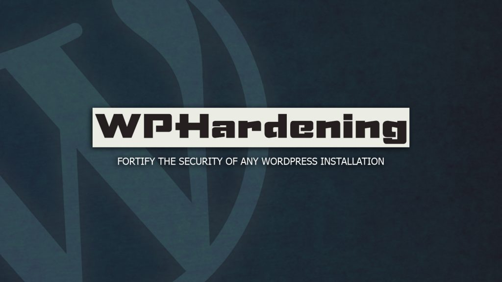 WPHardening – Fortify the Security Of Any WordPress Installation