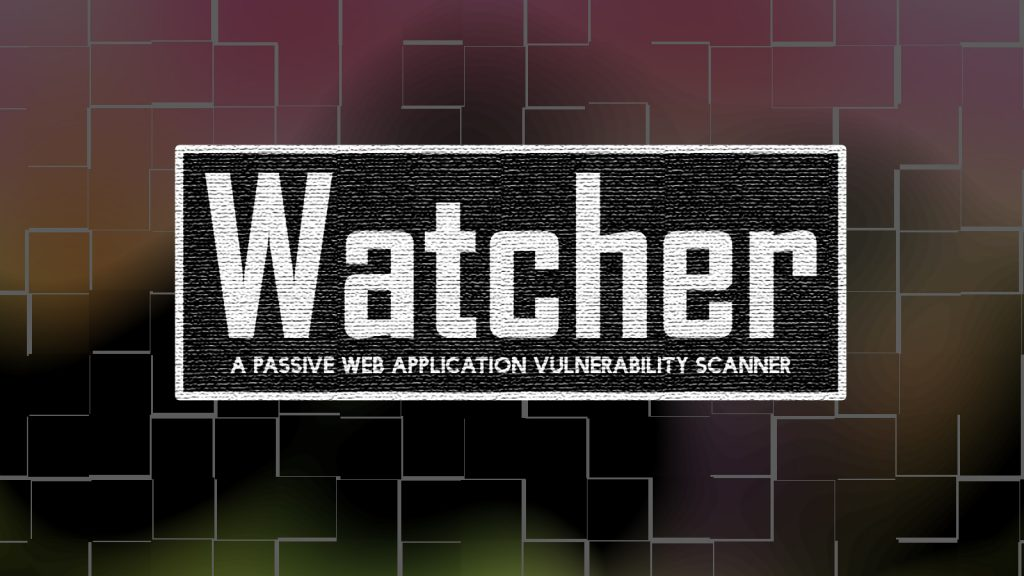 Watcher – A Passive Web Application Vulnerability Scanner