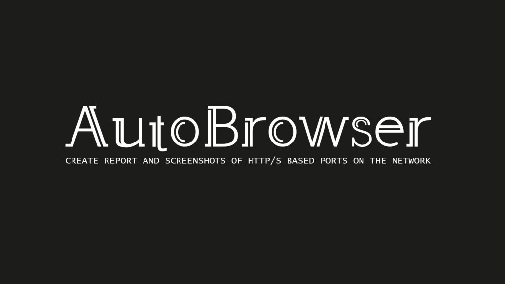 AutoBrowser – Create Report and Screenshots of HTTP/S Based Ports on the Network