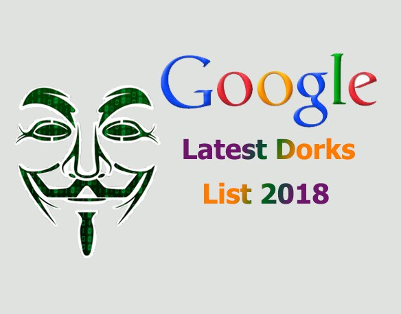 Latest Google Dorks List 2018 For Ethical Hacking and Penetration Testing