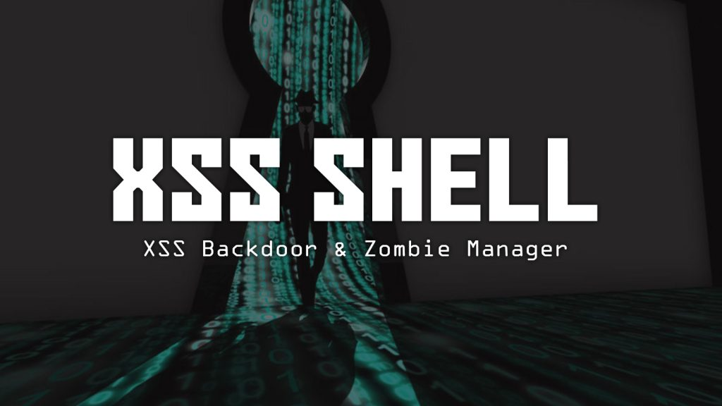 XSS Shell – XSS Backdoor & Zombie Manager
