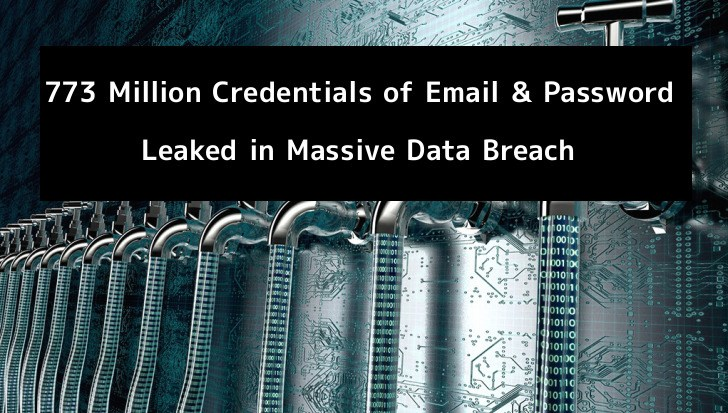 773 Million Credentials of Email & Password leaked in Massive Data Breach – Biggest Data Dump Ever Found in a Decade