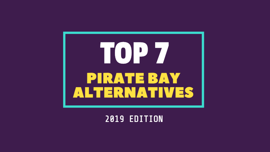 7 Best Pirate Bay Alternatives To Use When TPB Is Down [Working In 2019]