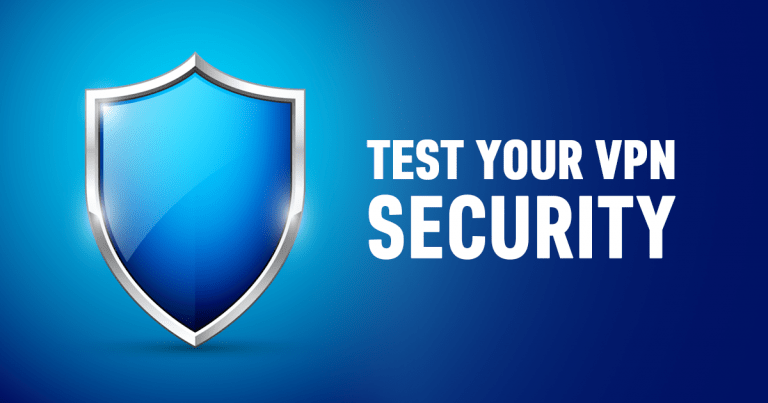 Testing your VPN's Encryption and Privacy – Complete Guide